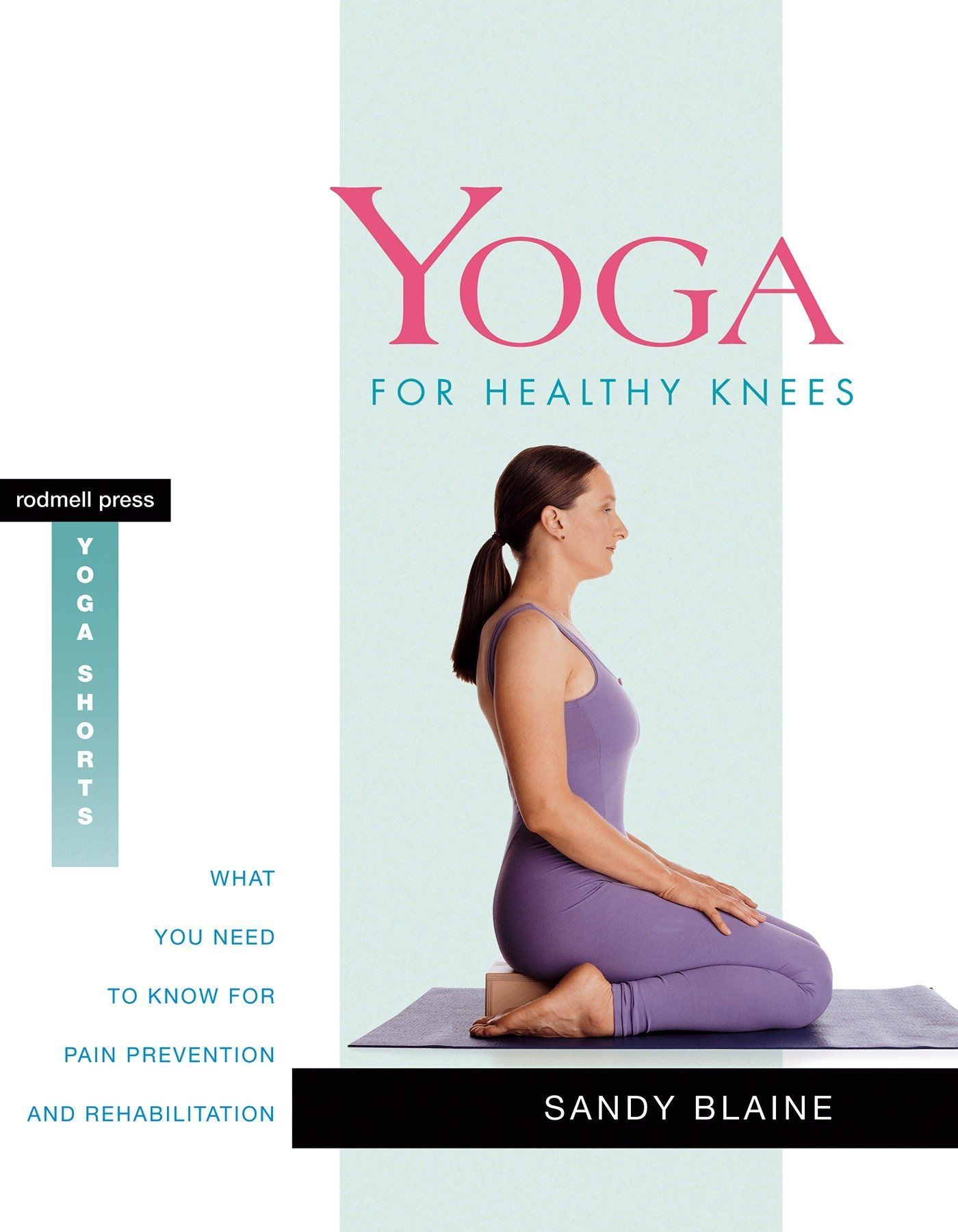 Yoga For Healthy Knees What You Need To Know For Pain Prevention And Rehabilitation Rodmell Press Yoga Shorts Amazon Co Uk Sandy Blaine 9781930485082 Books
