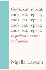 Cook, Eat, Repeat: Ingredients, recipes and stories. Kindle Edition
