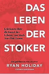 Das Leben der Stoiker: Lektionen über die Kunst des Lebens von Mark Aurel bis Zenon (German Edition) Kindle Edition