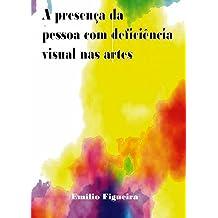 A Presença da Pessoa Com Deficiência Visual Nas Artes (Portuguese Edition) Sep 30, 2016