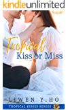Tropical Kiss or Miss: A Christian Contemporary Romance (Tropical Kisses Book 1)
