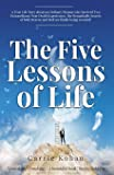 The Five Lessons of Life: A True-Life Story about an Ordinary Woman who Survived Two Extraordinary Near-Death-Experiences in Both Heaven & Hell!