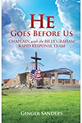 HE GOES BEFORE US: CHAPLAIN WITH THE BILLY GRAHAM RAPID RESPONSE TEAM Kindle Edition