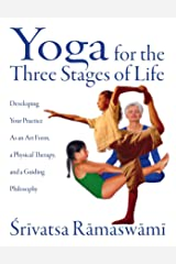Yoga for the Three Stages of Life: Developing Your Practice As an Art Form, a Physical Therapy, and a Guiding Philosophy Kindle Edition