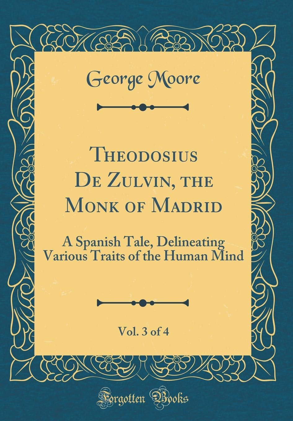 Theodosius De Zulvin, the Monk of Madrid, Vol. 3 of 4: A Spanish Tale, Delineating Various Traits of the Human Mind (Classic Reprint) pdf