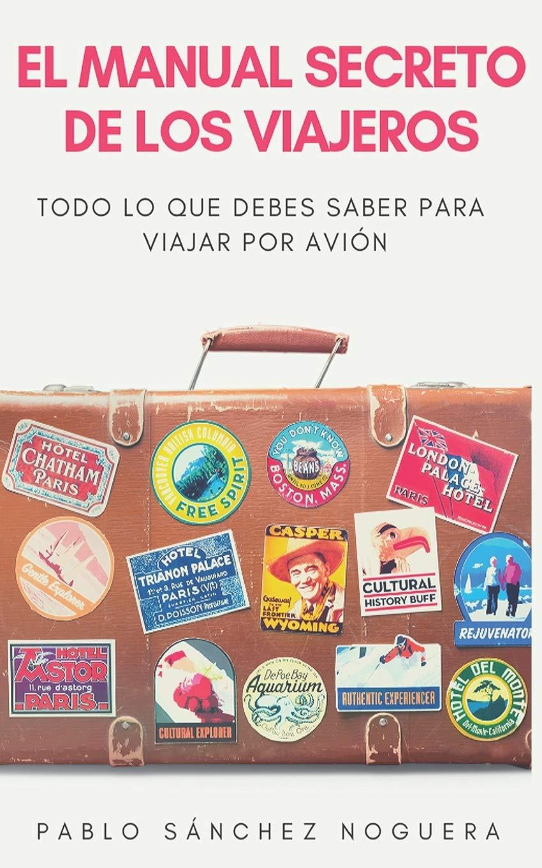 El manual secreto de los viajeros: Todo lo que debes saber para viajar en avión: Amazon.es: Sánchez Noguera, Pablo: Libros