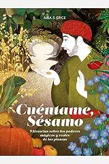Cuéntame, sésamo.: Nueve historias sobre los poderes mágicos y reales de las plantas (Deguria) (Spanish Edition) Hardcover