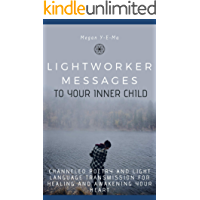 Lightworker Messages To Your Inner Child: Channeled Poetry and Light Language Transmission For Healing and Awakening Your Heart (English Edition)