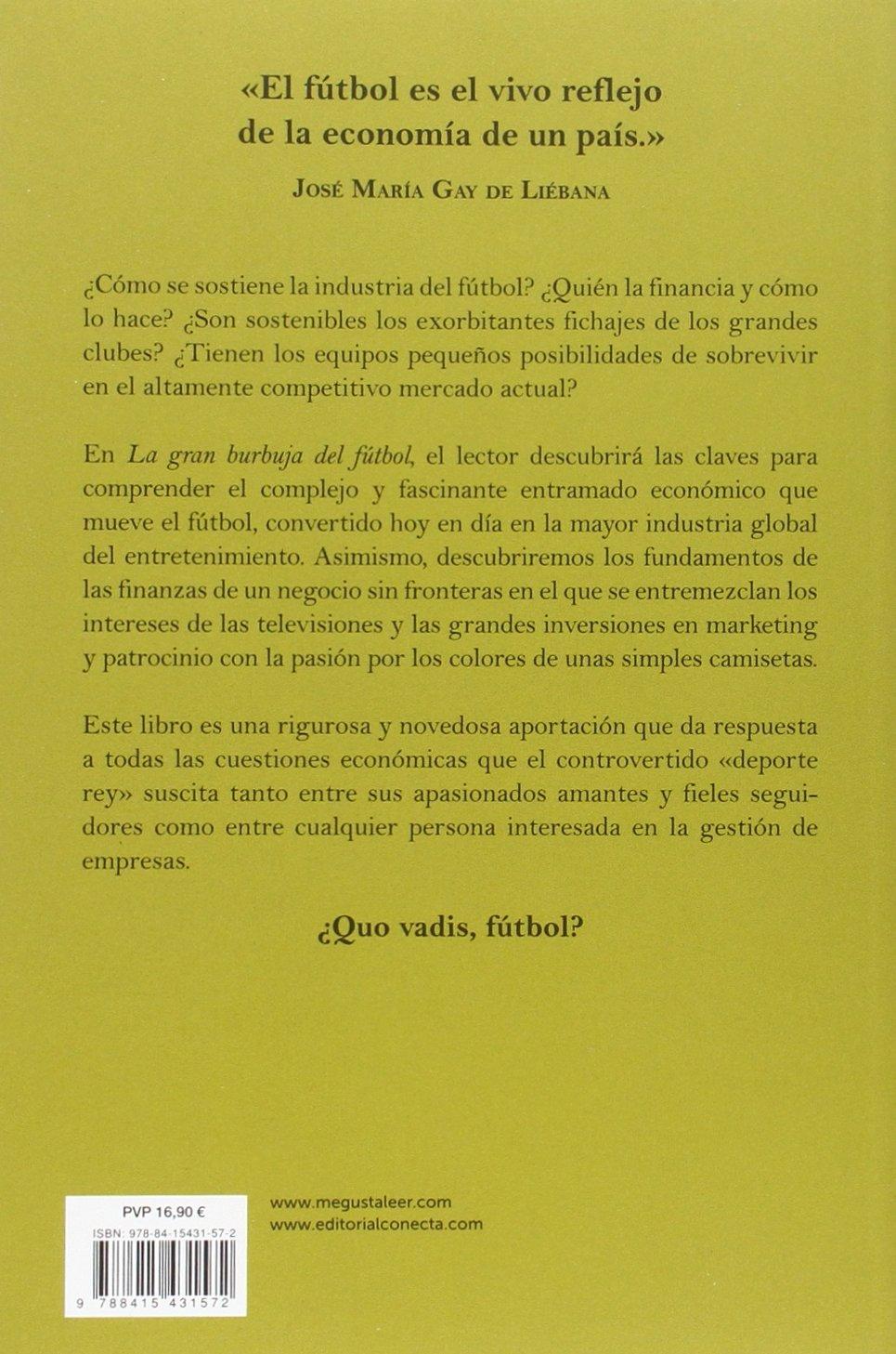La gran burbuja del fútbol: Los modelos de negocio que oculta el deporte más importante del mundo CONECTA: Amazon.es: José María Gay de Liébana: Libros