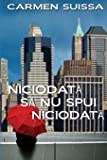 Niciodata sa nu spui Niciodata (Romanian Edition)