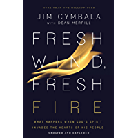 Fresh Wind, Fresh Fire: What Happens When God's Spirit Invades the Hearts of His People