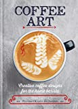 Coffee Art: Creative Coffee Designs for the Home Barista