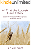 All That The Locusts Have Eaten: God's Redemption Through Loss and Heartache