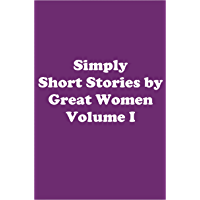 Simply Short Stories by Great Women Volume I