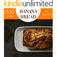 Banana Bread 200: Enjoy 200 Days With Amazing Banana Bread Recipes In Your Own Banana Bread Cookbook! (Oatmeal Banana Bread, Banana Nut Bread Recipe, Banana Bread Oatmeal, Banana Bread Book) [Book 1]