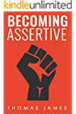 Assertiveness: Becoming Assertive:  A Guide To Take Control of Your Life (Taking Control)