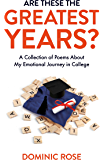 Are These the Greatest Years?: A Collection of Poems About My Emotional Journey in College