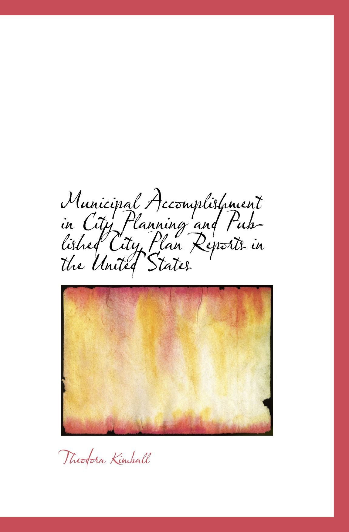 Read Online Municipal Accomplishment in City Planning and Published City Plan Reports in the United States ebook
