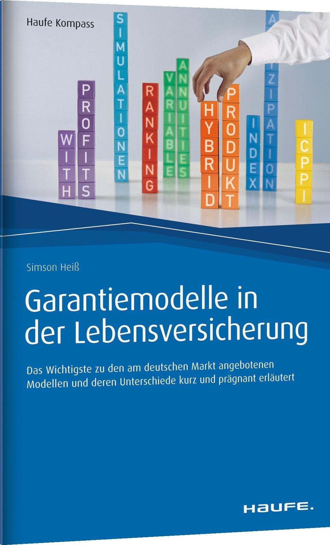Garantiemodelle in der Lebensversicherung: Das Wichtigste zu den am deutschen Markt angebotenen Modellen und deren Unterschiede kurz und prägnant erläutert (Haufe Kompass)