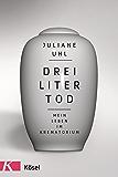 Drei Liter Tod: Mein Leben im Krematorium
