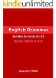 English Grammar: Suitable for levels A1-C1 - Includes exercises with key (English Edition)