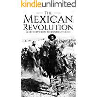 The Mexican Revolution: A History From Beginning to End (English Edition)