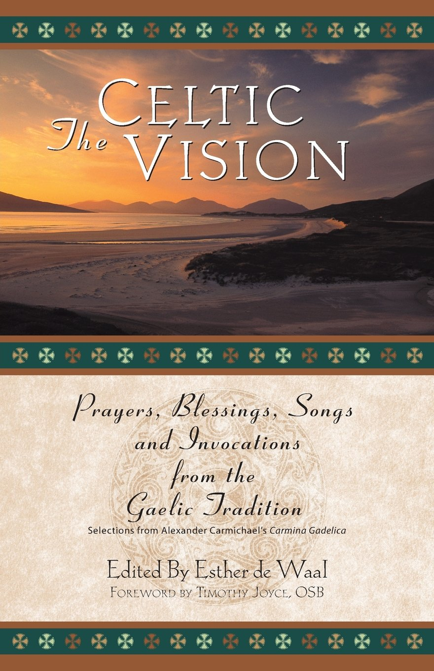 Download The Celtic Vision: Prayers, Blessings, Songs, and Invocations from the Gaelic Tradition PDF