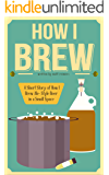 How I Brew: A Short Story of How I Homebrew Ale-Style Beer in a Small Space