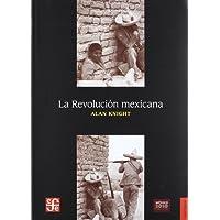 La Revolucion Mexicana: Del Porfiriato al nuevo régimen constitucional