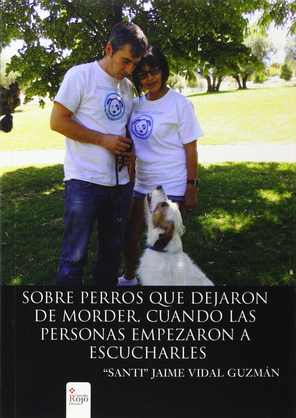 Sobre perros que dejaron de morder, cuando las personas empezaron a escucharles de Jaime Vidal Gúzman 5 ago 2014 Tapa blanda: Amazon.es: Libros