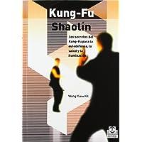 KUNG-FU SHAOLÍN. Los secretos del Kung Fu para la autodefensa, la salud y la iluminación (Spanish Edition)