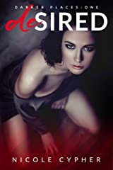 Desired: A Dark Romance (Darker Places Book 1) Kindle Edition