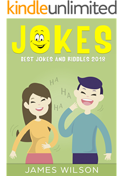 Jokes Best Jokes And Riddles 2018 2 Books In 1 Jokes Dad Jokes Funny Jokes Best Jokes Funny Books Jokes Free Jokes For Kids And Adults Kindle Edition By Wilson James