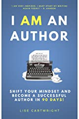 I AM An Author!: Shift Your Mindset and Become a Successful Author in 90 Days Kindle Edition