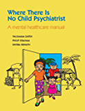 Where There Is No Child Psychiatrist: A Mental Healthcare Manual (English Edition)