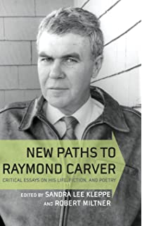 remembering ray a composite biography of raymond carver william  new paths to raymond carver critical essays on his life fiction and poetry