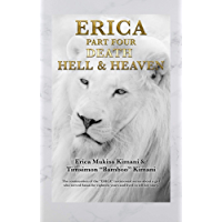 """ERICA PART FOUR - DEATH, HELL AND HEAVEN: The continuation of the """"ERICA"""" testimonial series about a girl who served Satan for eighteen years and lived to tell her story (English Edition)"""