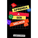 APRENDA A SER MELHOR (AUTO-AJUDA E DESENVOLVIMENTO PESSOAL Livro 15)