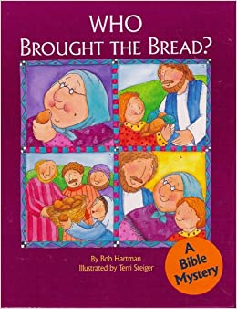 f411c56b39 Who Brought the Bread  A Bible Mystery  Bob Hartman  9780784701881   Amazon.com  Books