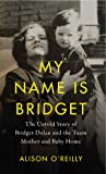 My Name is Bridget: The Untold Story of Bridget Dolan and The Tuam Mothers and Baby Home