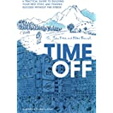 Time Off: A Practical Guide to Building Your Rest Ethic and Finding Success Without the Stress