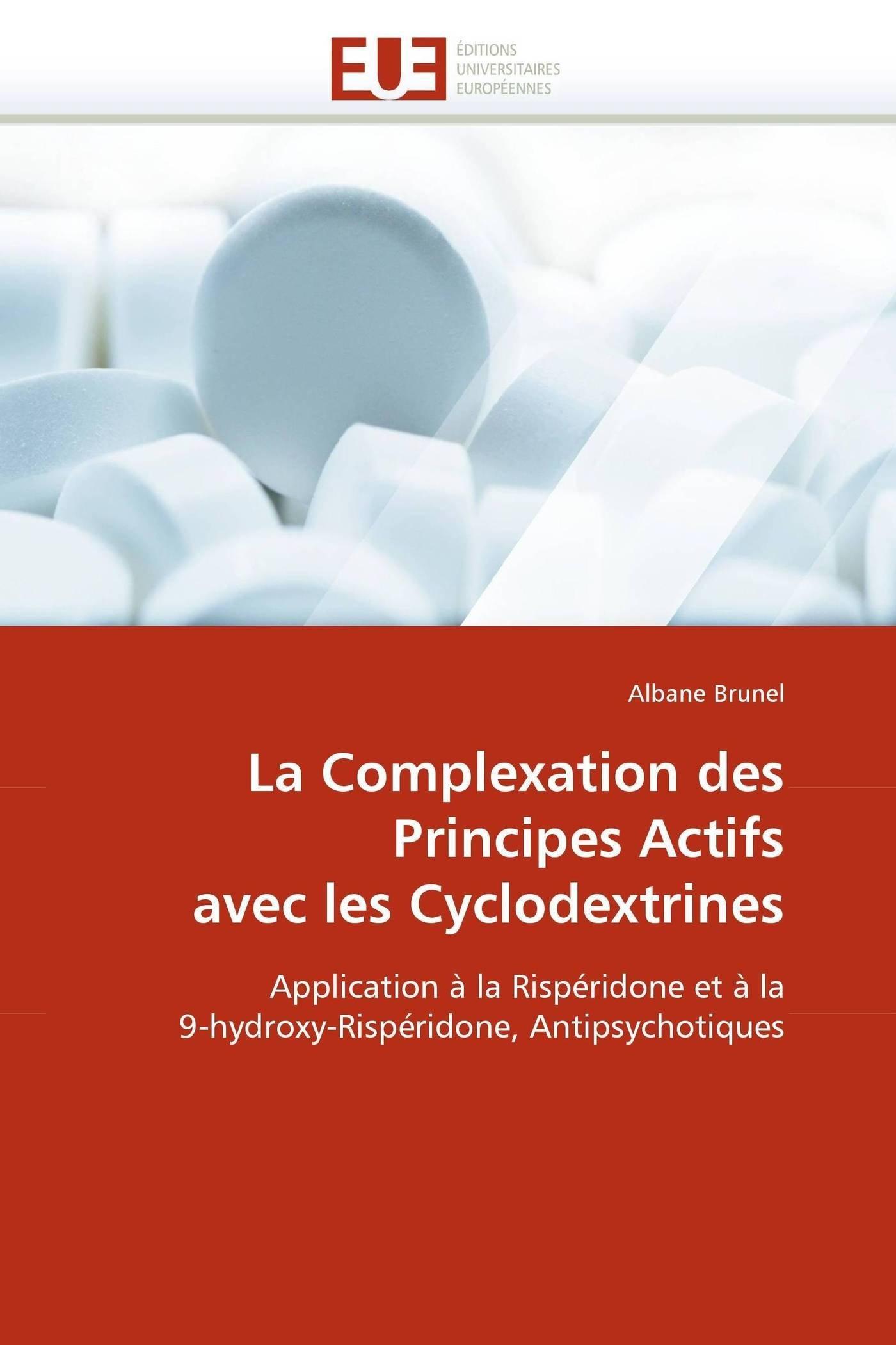 La Complexation des Principes Actifs avec les Cyclodextrines: Application à la Rispéridone et à la 9-hydroxy-Rispéridone, Antipsychotiques (Omn.Univ.Europ.) (French Edition) pdf epub