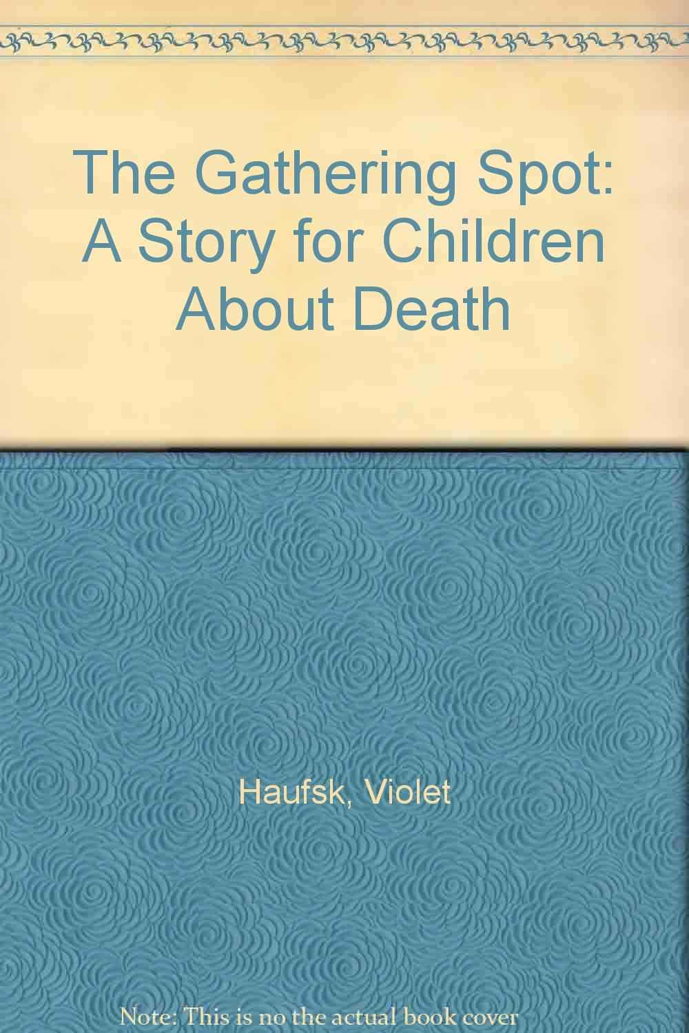 Read Online The Gathering Spot: A Story for Children About Death PDF