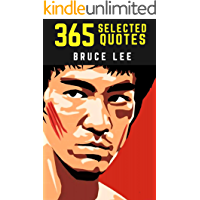 Bruce Lee: 365 Selected Quotes on Motivation, Philosophy, and the Zen of Life