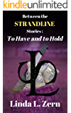 Between the Strandline Stories: To Have and to Hold (The Strandline Series Book 11)