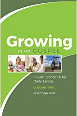 Growing in the Gospel: Sound Doctrine for Daily Living (Volume 2) Kindle Edition