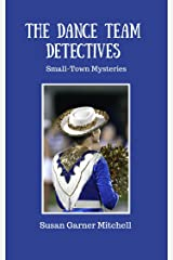 The Dance Team Detectives: Small-Town Mysteries Kindle Edition