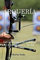 Arqueria.: Introducción A La Práctica Del Tiro