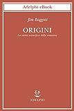 Origini: La storia scientifica della creazione