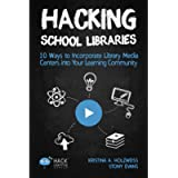 Hacking School Libraries: 10 Ways to Incorporate Library Media Centers into Your Learning Community (Hack Learning…